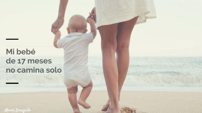 mi bebe no camina solo 17 meses retraso aprender a caminar desarrollo psicomotor